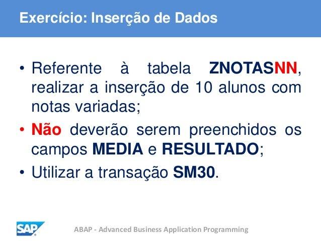 ABAP - Advanced Business Application Programming Exercício: Inserção de Dados • Referente à tabela ZNOTASNN, realizar a in...
