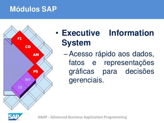 ABAP - Advanced Business Application Programming Módulos SAP • Executive Information System –Acesso rápido aos dados, fato...