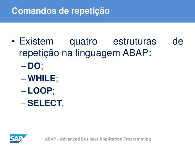 ABAP - Advanced Business Application Programming Comandos de repetição • Existem quatro estruturas de repetição na linguag...