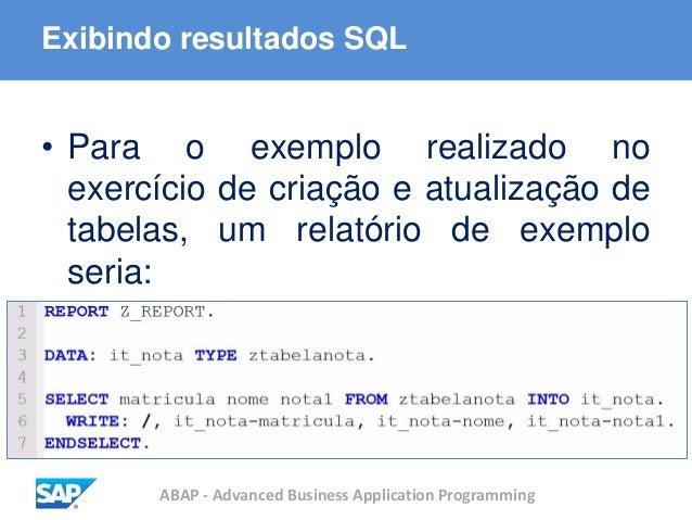 ABAP - Advanced Business Application Programming Exibindo resultados SQL • Para o exemplo realizado no exercício de criaçã...