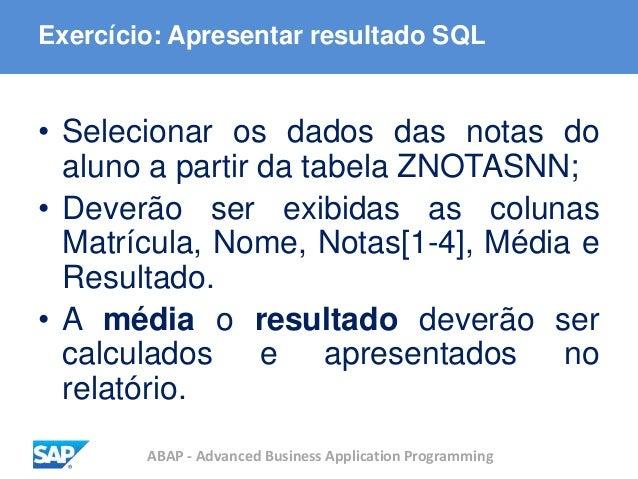 ABAP - Advanced Business Application Programming Exercício: Apresentar resultado SQL • Selecionar os dados das notas do al...