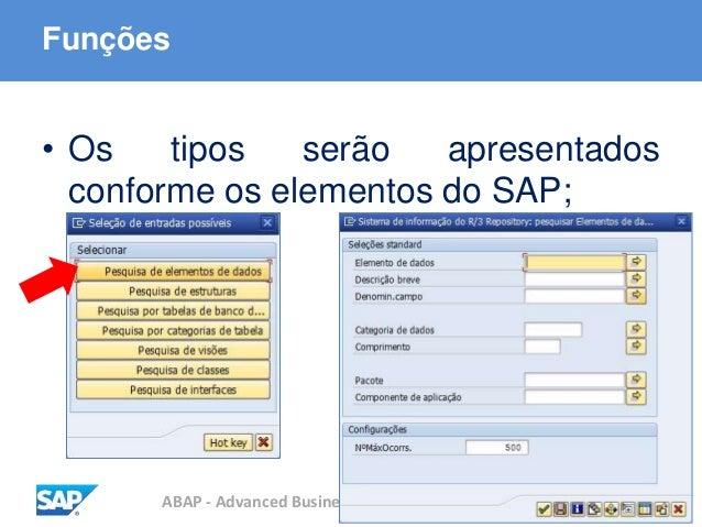 ABAP - Advanced Business Application Programming Funções • Os tipos serão apresentados conforme os elementos do SAP;