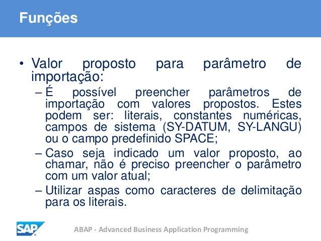 ABAP - Advanced Business Application Programming Funções • Valor proposto para parâmetro de importação: – É possível preen...