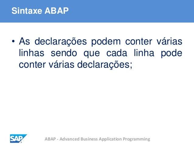 ABAP - Advanced Business Application Programming Sintaxe ABAP • As declarações podem conter várias linhas sendo que cada l...