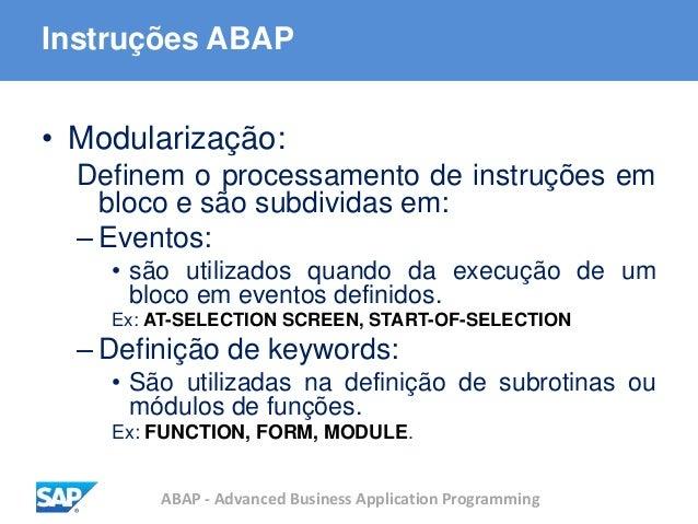 ABAP - Advanced Business Application Programming Instruções ABAP • Modularização: Definem o processamento de instruções em...
