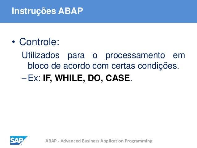 ABAP - Advanced Business Application Programming Instruções ABAP • Controle: Utilizados para o processamento em bloco de a...