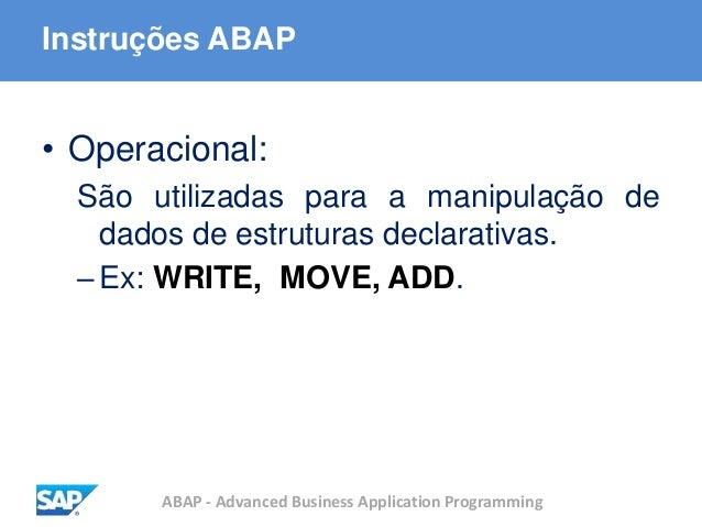 ABAP - Advanced Business Application Programming Instruções ABAP • Operacional: São utilizadas para a manipulação de dados...