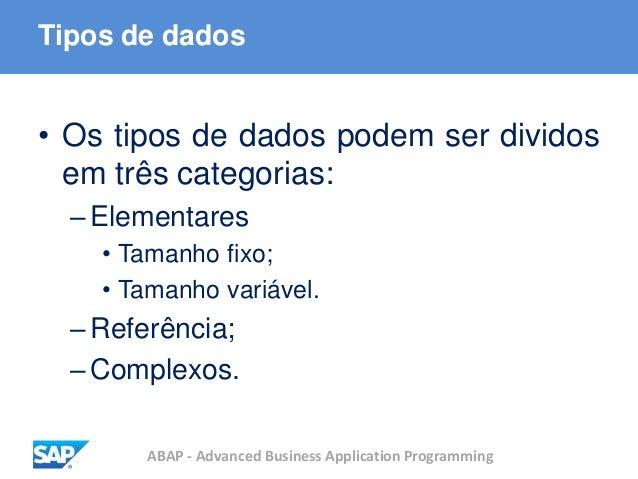 ABAP - Advanced Business Application Programming Tipos de dados • Os tipos de dados podem ser dividos em três categorias: ...