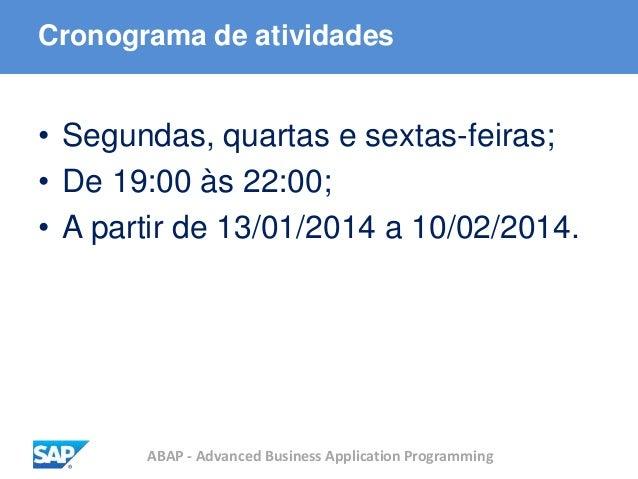 ABAP - Advanced Business Application Programming Cronograma de atividades • Segundas, quartas e sextas-feiras; • De 19:00 ...