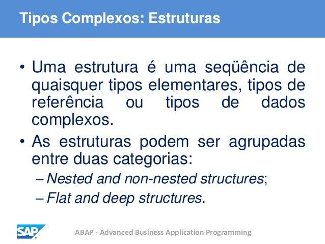 ABAP - Advanced Business Application Programming Tipos Complexos: Estruturas • Uma estrutura é uma seqüência de quaisquer ...
