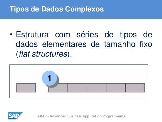ABAP - Advanced Business Application Programming Tipos de Dados Complexos • Estrutura com séries de tipos de dados element...