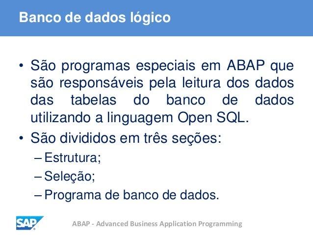 ABAP - Advanced Business Application Programming Banco de dados lógico • São programas especiais em ABAP que são responsáv...