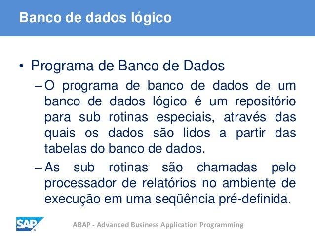 ABAP - Advanced Business Application Programming Banco de dados lógico • Programa de Banco de Dados – O programa de banco ...