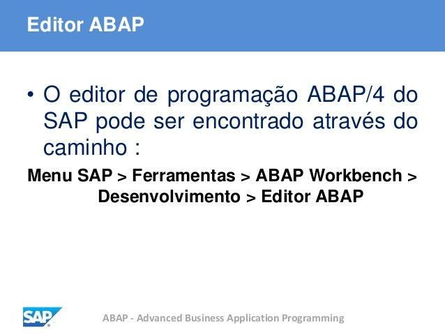 ABAP - Advanced Business Application Programming Editor ABAP • O editor de programação ABAP/4 do SAP pode ser encontrado a...
