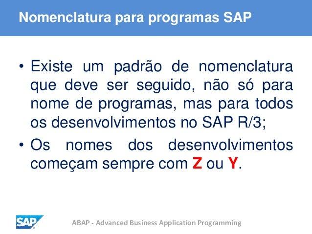 ABAP - Advanced Business Application Programming Nomenclatura para programas SAP • Existe um padrão de nomenclatura que de...