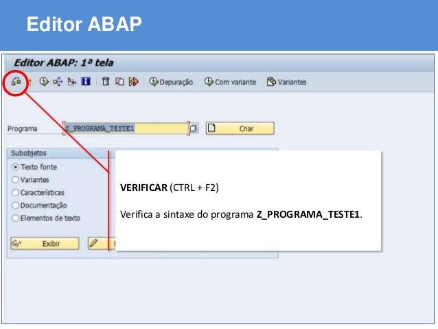 ABAP - Advanced Business Application Programming Editor ABAP VERIFICAR (CTRL + F2) Verifica a sintaxe do programa Z_PROGRA...
