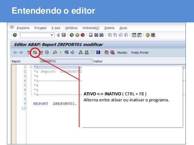 ABAP - Advanced Business Application Programming Entendendo o editor ATIVO <-> INATIVO ( CTRL + F8 ) Alterna entre ativar ...