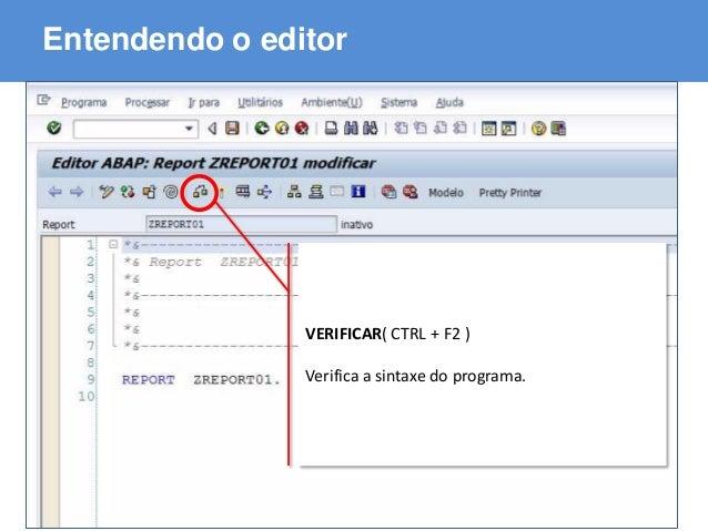 ABAP - Advanced Business Application Programming Entendendo o editor VERIFICAR( CTRL + F2 ) Verifica a sintaxe do programa.