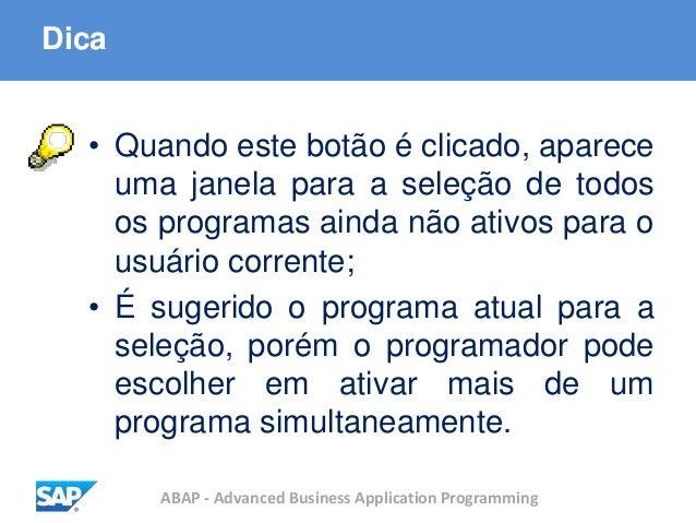 ABAP - Advanced Business Application Programming Dica • Quando este botão é clicado, aparece uma janela para a seleção de ...