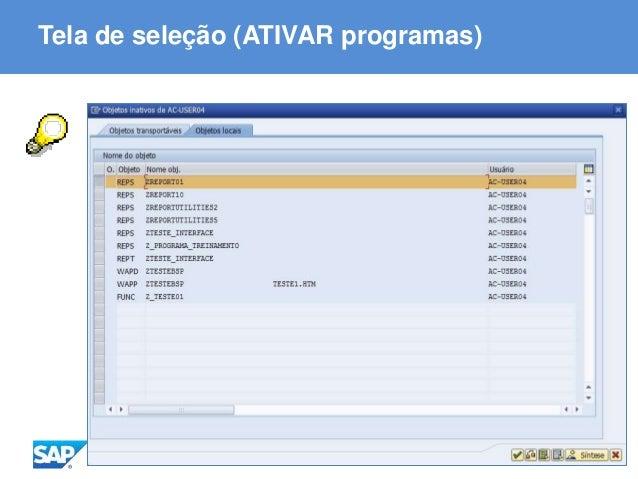 ABAP - Advanced Business Application Programming Tela de seleção (ATIVAR programas)