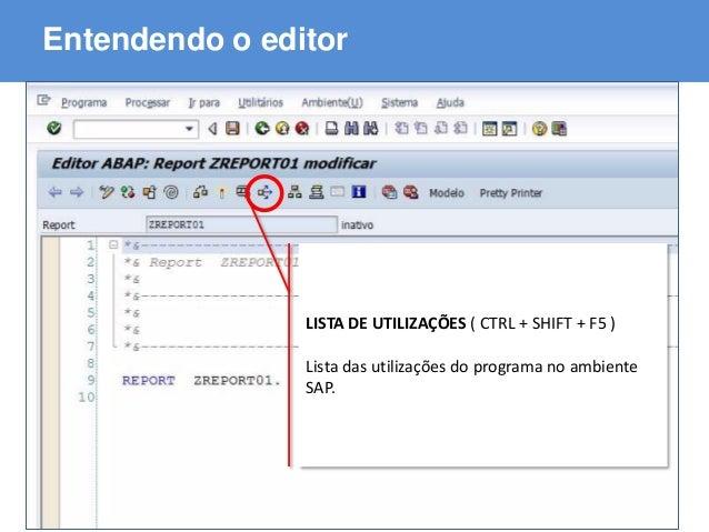 ABAP - Advanced Business Application Programming Entendendo o editor LISTA DE UTILIZAÇÕES ( CTRL + SHIFT + F5 ) Lista das ...