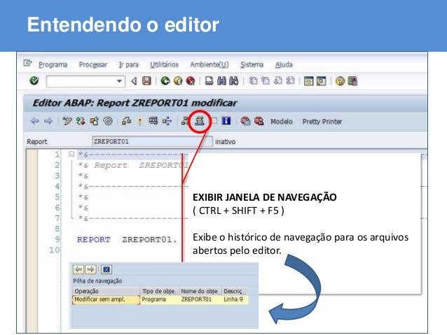 ABAP - Advanced Business Application Programming Entendendo o editor EXIBIR JANELA DE NAVEGAÇÃO ( CTRL + SHIFT + F5 ) Exib...