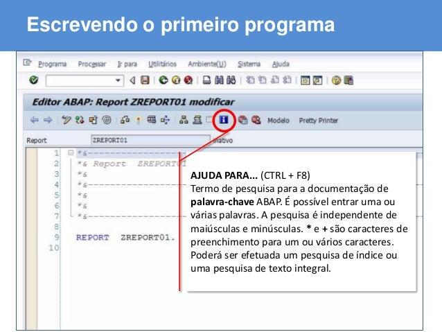 ABAP - Advanced Business Application Programming Escrevendo o primeiro programa AJUDA PARA... (CTRL + F8) Termo de pesquis...