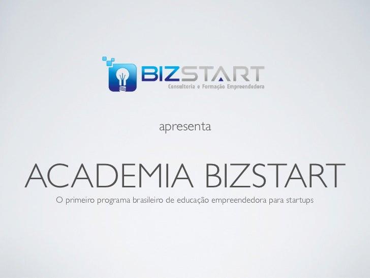 apresentaACADEMIA BIZSTART O primeiro programa brasileiro de educação empreendedora para startups
