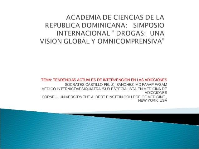TEMA: TENDENCIAS ACTUALES DE INTERVENCION EN LAS ADICCIONES SOCRATES CASTILLO FELIZ_ SANCHEZ, MD FAAAP FASAM MEDICO INTERN...