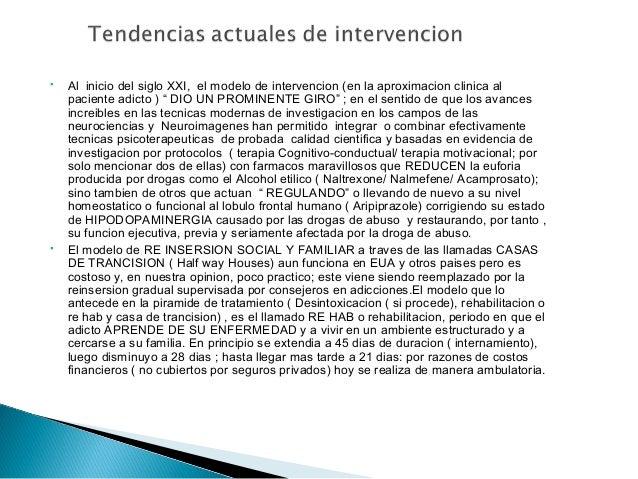 """ Al inicio del siglo XXI, el modelo de intervencion (en la aproximacion clinica al paciente adicto ) """" DIO UN PROMINENTE ..."""