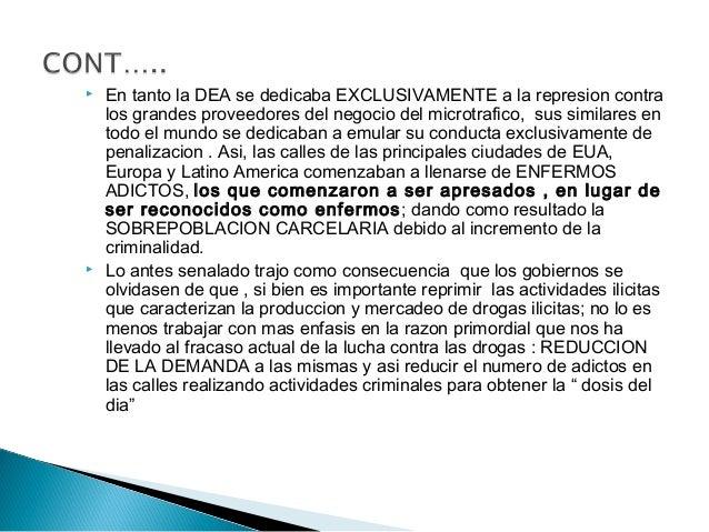  En tanto la DEA se dedicaba EXCLUSIVAMENTE a la represion contra los grandes proveedores del negocio del microtrafico, s...