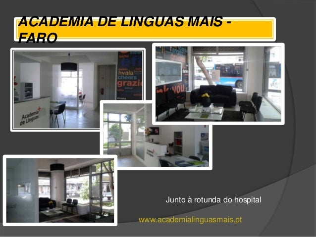 ACADEMIA DE LINGUAS MAIS - FARO Junto à rotunda do hospital www.academialinguasmais.pt