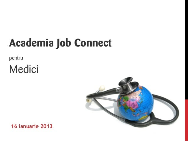Academia Job ConnectpentruMedici16 ianuarie 2013