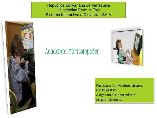 "Republica Bolivariana de Venezuela Universidad Fermín Toro Sistema Interactivo a Distancia ""SAIA"" Participante: Marines Li..."
