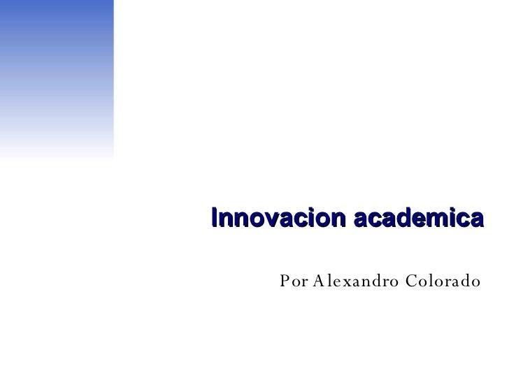 Innovacion academica Por Alexandro Colorado