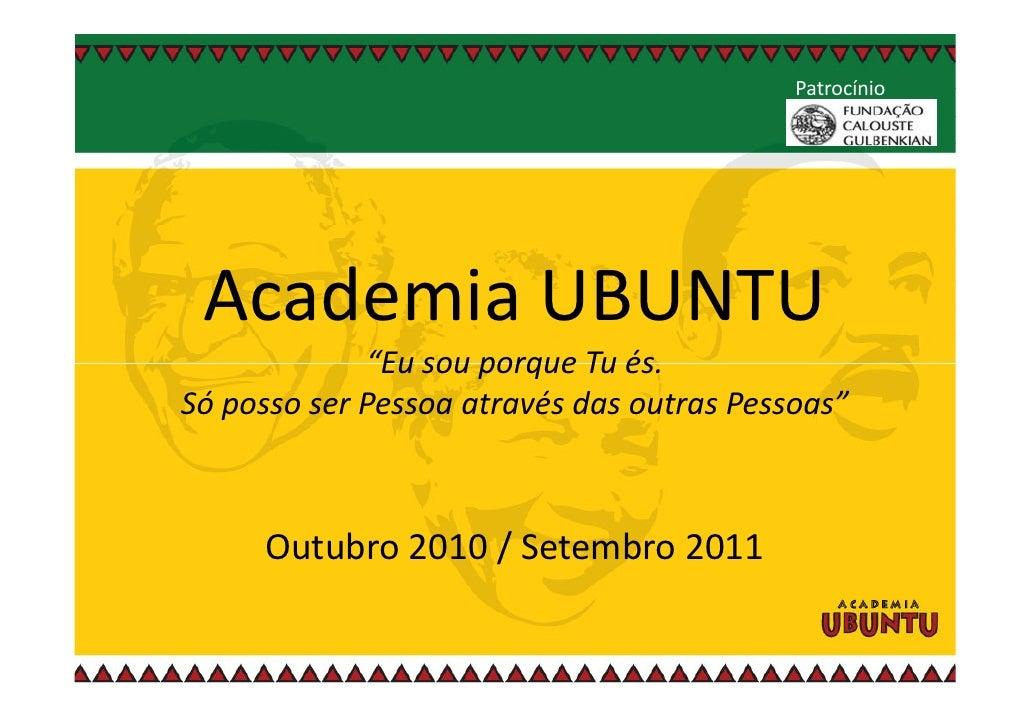"""Patrocínio      Academia UBUNTU              """"Eu sou porque Tu és. Só posso ser Pessoa através das outras Pessoas""""        ..."""