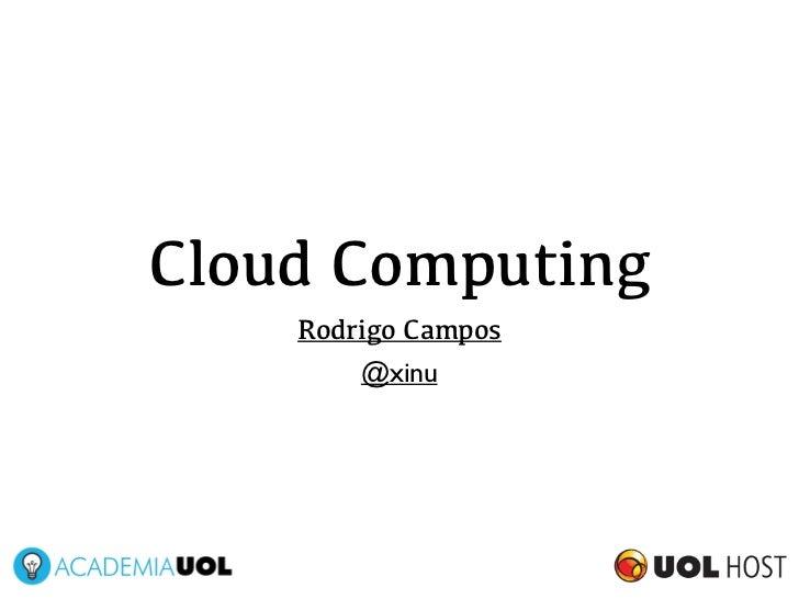 Cloud Computing    Rodrigo Campos        @xinu