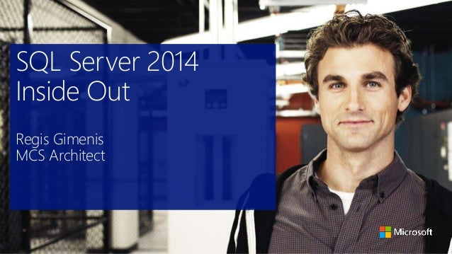SQL Server 2014 Inside Out Regis Gimenis MCS Architect