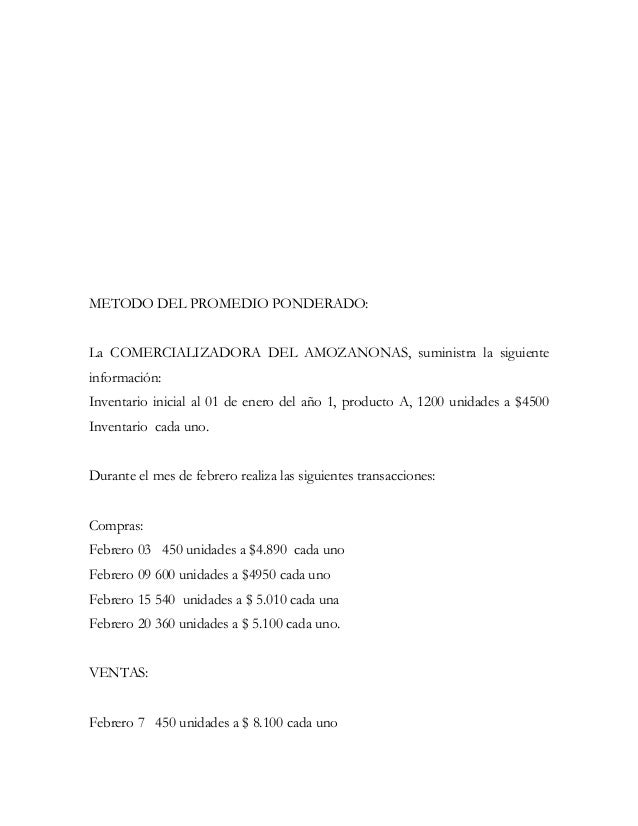 METODO DEL PROMEDIO PONDERADO:La COMERCIALIZADORA DEL AMOZANONAS, suministra la siguienteinformación:Inventario inicial al...