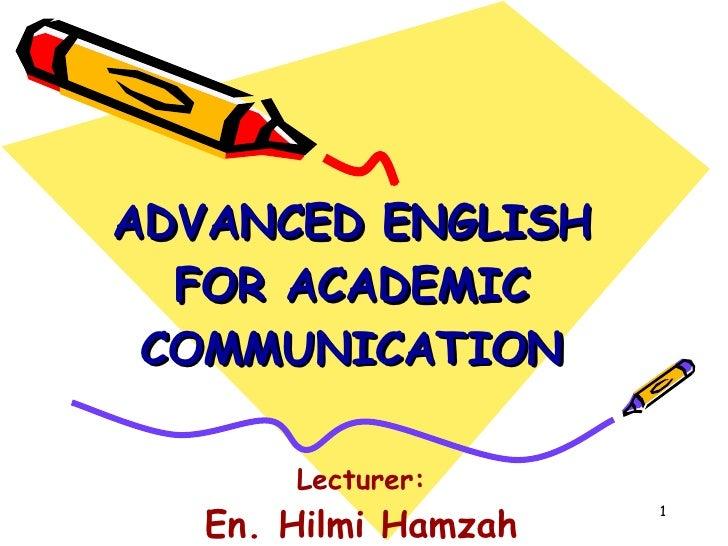 ADVANCED ENGLISH FOR ACADEMIC COMMUNICATION Lecturer: En. Hilmi Hamzah