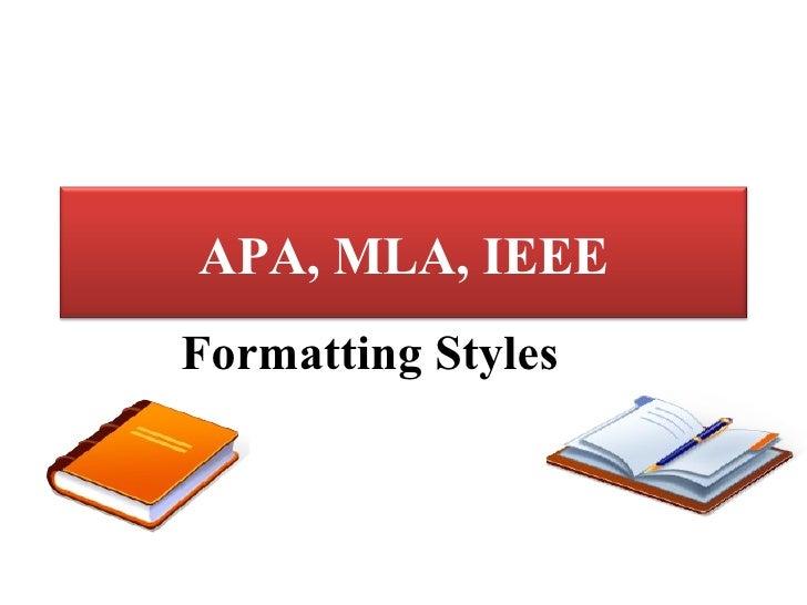 Formatting Styles APA, MLA, IEEE