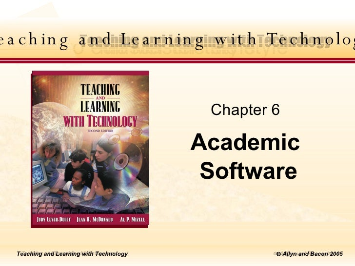 Teaching and Learning with Technology Academic  Software Chapter 6 Teaching and Learning with Technology