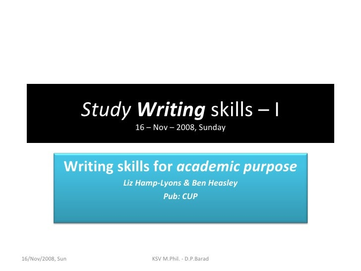 Study  Writing  skills – I 16 – Nov – 2008, Sunday 16/Nov/2008, Sun KSV M.Phil. - D.P.Barad Writing skills for  academic p...
