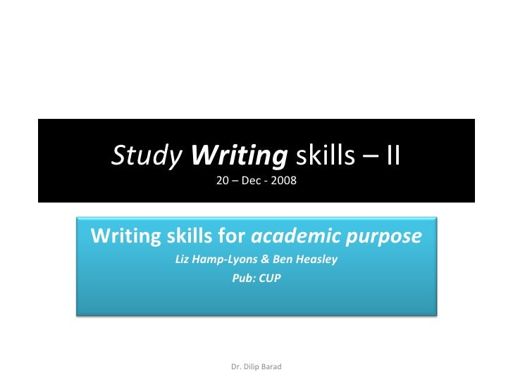 Study  Writing  skills – II 20 – Dec - 2008 Dr. Dilip Barad Writing skills for  academic purpose Liz Hamp-Lyons & Ben Heas...