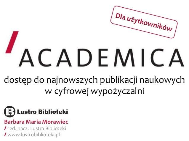 dostęp do najnowszych publikacji naukowych w cyfrowej wypożyczalni  Barbara Maria Morawiec red. nacz. Lustra Biblioteki ww...