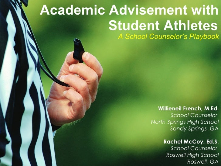 Academic Advisement with Student Athletes A School Counselor's Playbook Willieneil French, M.Ed. School Counselor  North S...