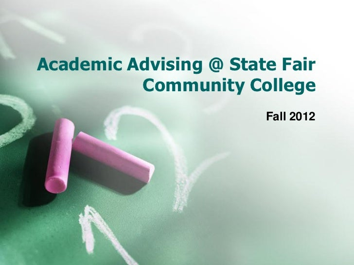 Academic Advising @ State Fair          Community College                        Fall 2012