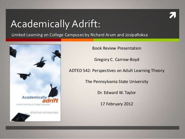 Academically Adrift:Limited Learning on College Campuses by Richard Arum and JosipaRoksa                                 ...