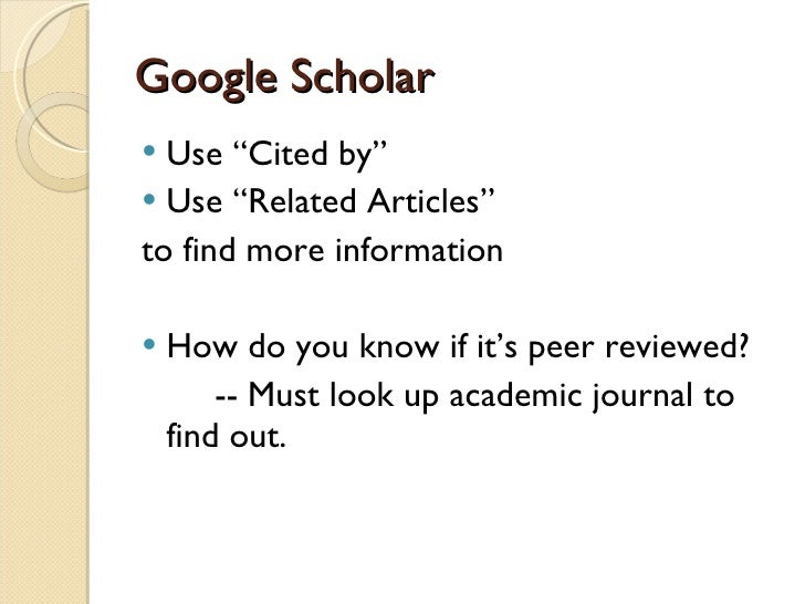 where to find peer reviewed journal articles There is no direct means to only show peer-reviewed work as google scholar  also posts legal summaries, and other major journal articles.