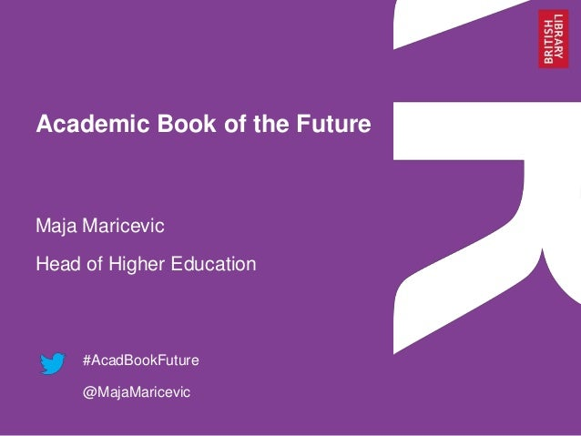 Academic Book of the Future  Maja Maricevic Head of Higher Education  #AcadBookFuture @MajaMaricevic